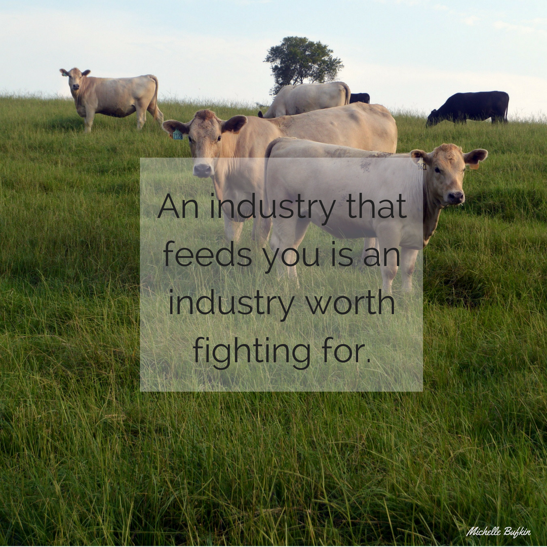 An industry that feeds you is an industry worth fighting for
